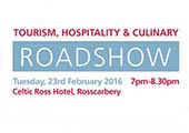 Tourism, Hospitality & Culinary Roadshow > 23rd February @ Celtic Ross Hotel, Rosscarbery